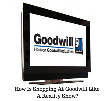 How Is Shopping At Horizon Goodwill Like A Reality Show?